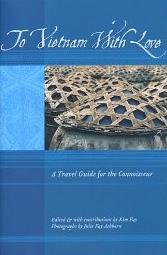 To Vietnam With Love. A Travel Guide for the Connoisseur